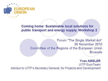 "Coming home: Sustainable local solutions for public transport and energy supply. Workshop 2 Forum The Single Market Act"" 30 November 2010 Committee of."