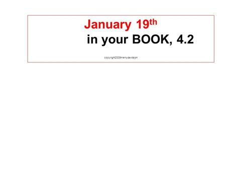 January 19 th in your BOOK, 4.2 copyright2009merrydavidson.