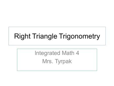Right Triangle Trigonometry Integrated Math 4 Mrs. Tyrpak.