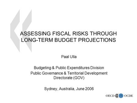 1 ASSESSING FISCAL RISKS THROUGH LONG-TERM BUDGET PROJECTIONS Paal Ulla Budgeting & Public Expenditures Division Public Governance & Territorial Development.
