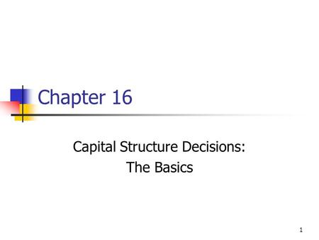 1 Chapter 16 Capital Structure Decisions: The Basics.