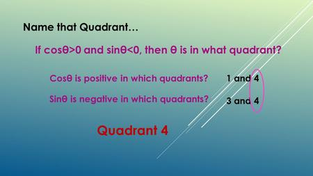 Quadrant 4 Name that Quadrant…