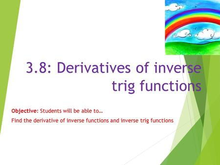 3.8: Derivatives of inverse trig functions Objective: Students will be able to… Find the derivative of inverse functions and inverse trig functions.