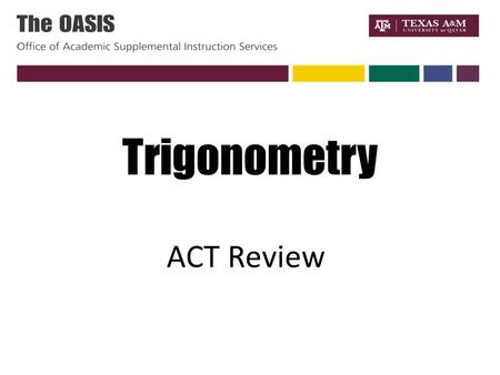 Trigonometry ACT Review. Definition of Trigonometry It is a relationship between the angles and sides of a triangle.