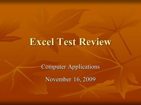 Excel Test Review Computer Applications November 16, 2009.