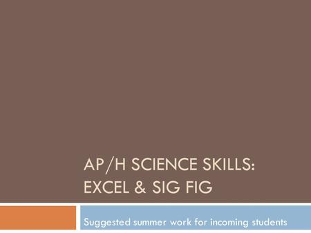 AP/H SCIENCE SKILLS: EXCEL & SIG FIG Suggested summer work for incoming students.
