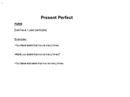 Present Perfect [has/have + past participle] FORM Examples:
