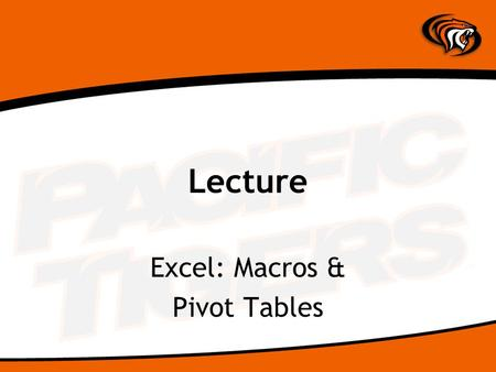 Lecture Excel: Macros & Pivot Tables. Macros A macro is a series of commands that are stored and can be run whenever you need to perform the task.