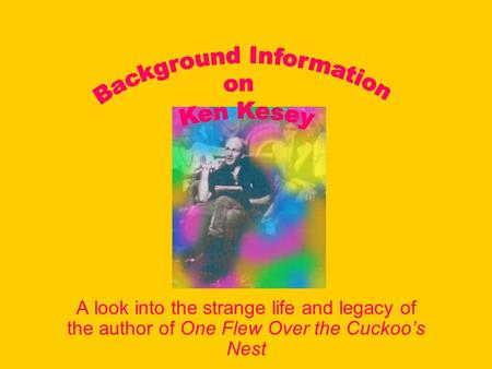 A look into the strange life and legacy of the author of One Flew Over the Cuckoo's Nest.