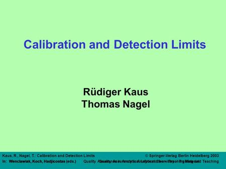 Author: TitelKaus, R., Nagel, T.: Calibration and Detection Limits© Springer-Verlag Berlin Heidelberg 2003 In: Wenclawiak, Koch, Hadjicostas (eds.) Quality.