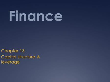 Finance Chapter 13 Capital structure & leverage. Financing assets  What is the best way for a firm to finance its asset?  What is the effect of financial.