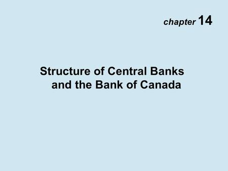 Chapter 14 Structure of Central Banks and the Bank of Canada.