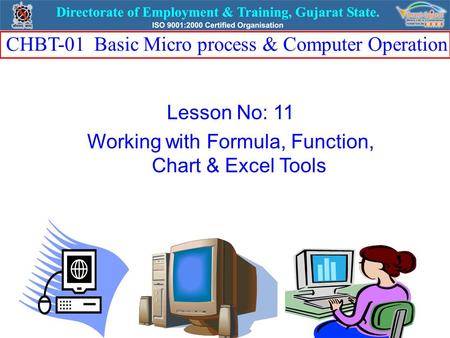 Lesson No: 11 Working with Formula, Function, Chart & Excel Tools CHBT-01 Basic Micro process & Computer Operation.