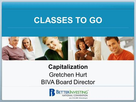 CLASSES TO GO Capitalization Gretchen Hurt BIVA Board Director.
