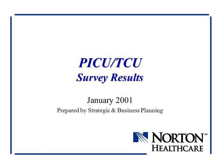 PICU/TCU Survey Results January 2001 Prepared by Strategic & Business Planning.