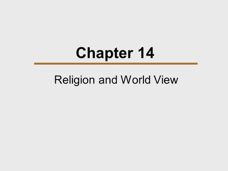 Chapter 14 Religion and World View. Chapter Outline  Defining Religion  Theories of Religion  Supernatural Explanations of Misfortune  Varieties of.