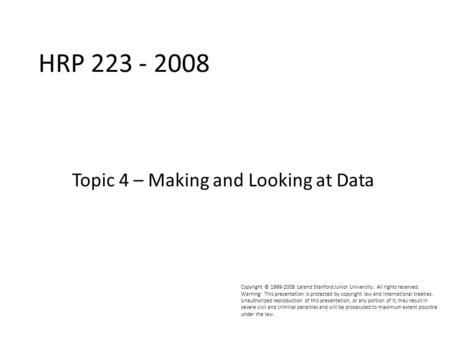 HPR223 2008 Copyright © 1999-2008 Leland Stanford Junior University. All rights reserved. Warning: This presentation is protected by copyright law and.