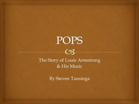 The Story of Louis Armstrong & His Music By Steven Tausinga.