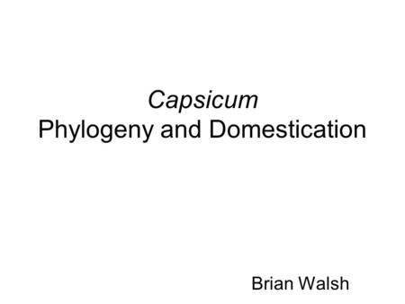 Capsicum Phylogeny and Domestication