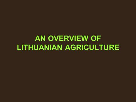 AN OVERVIEW OF LITHUANIAN AGRICULTURE. The structure of farmers End of the 19th century – beginning of the 20th century 75 % of the population – peasants.