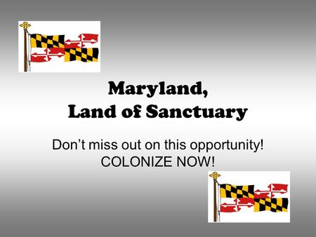 Maryland, Land of Sanctuary Don't miss out on this opportunity! COLONIZE NOW!