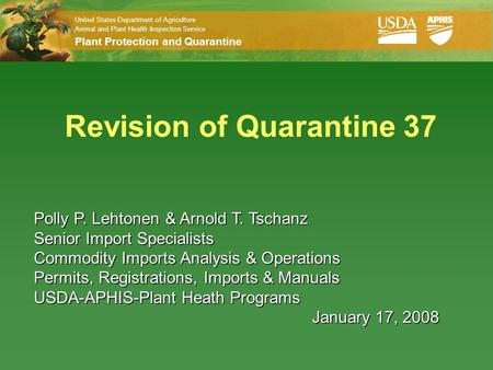 United States Department of Agriculture Animal and Plant Health Inspection Service Plant Protection and Quarantine Revision of Quarantine 37 Polly P. Lehtonen.