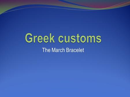"The March Bracelet. 1.One thing March has to offer is the wearing of the ""March bracelet"" March is considered the first month of spring and brings lots."
