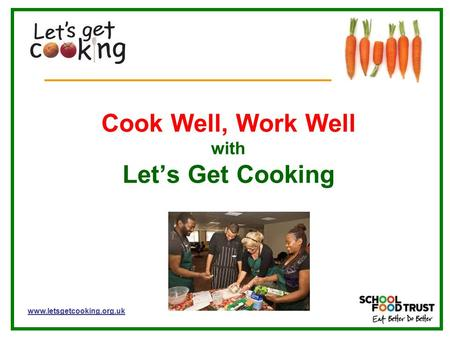 Www.letsgetcooking.org.uk Cook Well, Work Well with Let's Get Cooking.