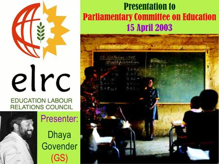 Presentation to Parliamentary Committee on Education 15 April 2003 Presenter: Dhaya Govender (GS)