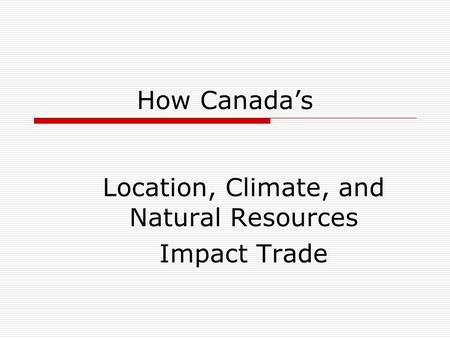 Location, Climate, and Natural Resources Impact Trade
