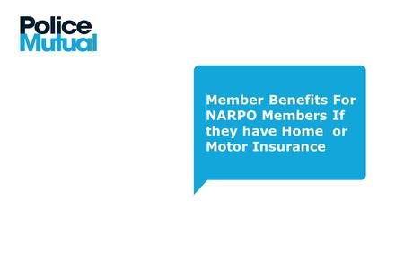 Member Benefits For NARPO Members If they have Home or Motor Insurance.