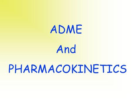 ADME And PHARMACOKINETICS.