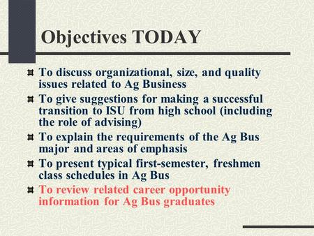 Objectives TODAY To discuss organizational, size, and quality issues related to Ag Business To give suggestions for making a successful transition to ISU.