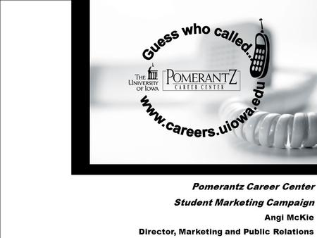 Pomerantz Career Center Student Marketing Campaign Angi McKie Director, Marketing and Public Relations.