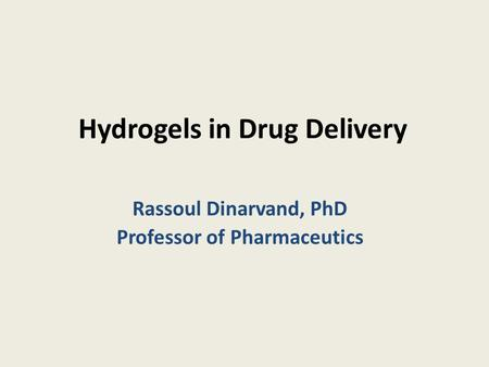 Hydrogels in Drug Delivery Rassoul Dinarvand, PhD Professor of Pharmaceutics.