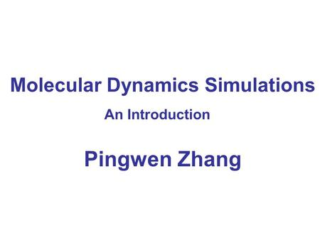 Molecular Dynamics Simulations An Introduction TexPoint fonts used in EMF. Read the TexPoint manual before you delete this box.: AAAA A A A A Pingwen Zhang.