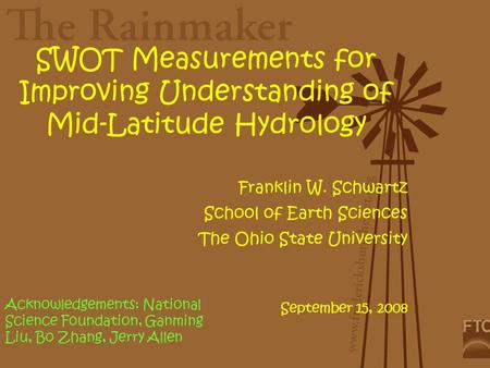 SWOT Measurements for Improving Understanding of Mid-Latitude Hydrology Franklin W. Schwartz School of Earth Sciences The Ohio State University September.
