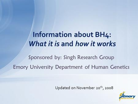Sponsored by: Singh Research Group Emory University Department of Human Genetics Information about BH4: What it is and how it works Updated on November.