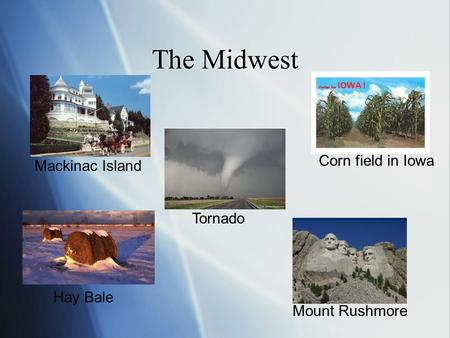 The Midwest Mackinac Island Tornado Corn field in Iowa Mount Rushmore Hay Bale.