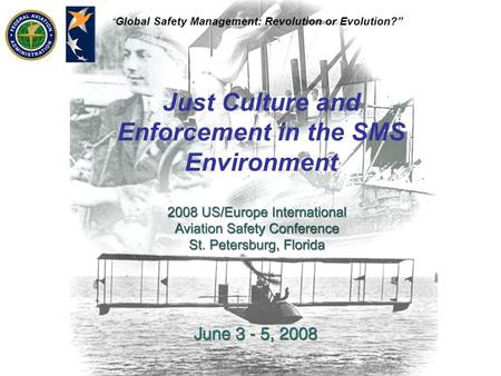 """ Global Safety Management: Revolution or Evolution?"" Just Culture and Enforcement in the SMS Environment."