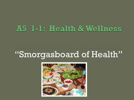 """Smorgasboard of Health"". P = Physical: Condition of your body M = Mental/Emotional: condition of your mind S = Social/Family: condition of your relationships."