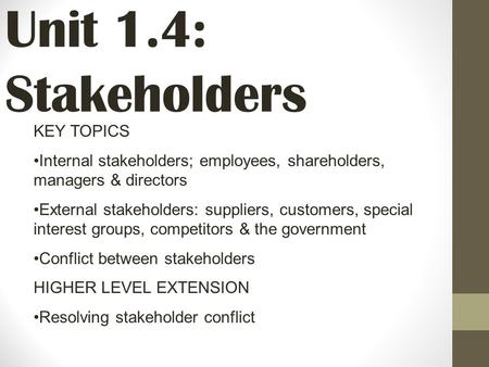 Unit 1.4: Stakeholders KEY TOPICS