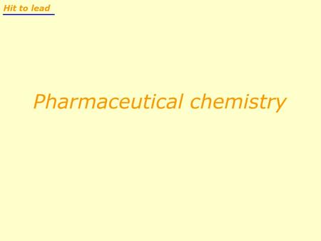 Pharmaceutical chemistry Hit to lead. Chemistry in R&D Exploratory development Full development IDEAIDEA DrugDrug CANDIDATE POCTARGET Therapeutic research.