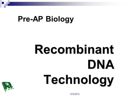 Recombinant DNA Technology Pre-AP Biology 10/5/2015.