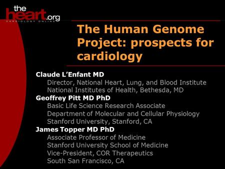 The Human Genome Project: prospects for cardiology Claude L'Enfant MD Director, National Heart, Lung, and Blood Institute National Institutes of Health,