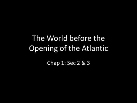 The World before the Opening of the Atlantic Chap 1: Sec 2 & 3.