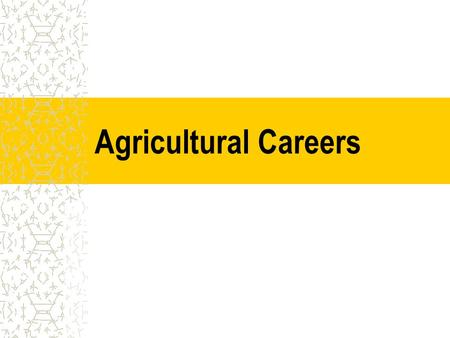 Agricultural Careers. At the completion of this unit, students will be able to: A. List 8 Major Career Areas in Agriculture B. Research salary, education,