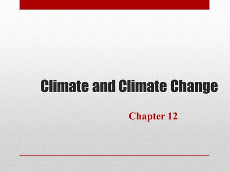 Climate and Climate Change Chapter 12. Learning Objectives Understand the difference between climate and <strong>weather</strong> and how their variability is related.