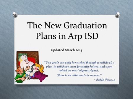 "The New Graduation Plans in Arp ISD ""Our goals can only be reached through a vehicle of a plan, in which we must fervently believe, and upon which we."