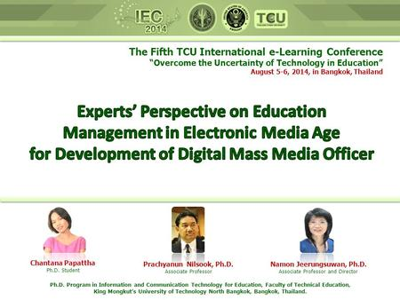 "The Fifth TCU International e-Learning Conference ""Overcome the Uncertainty of Technology in Education"" August 5-6, 2014, in Bangkok, Thailand Chantana."
